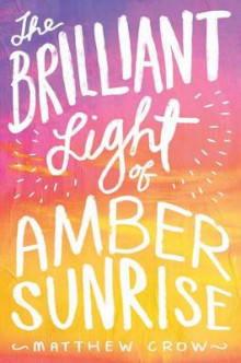 The Brilliant Light of Amber Sunrise av Matthew Crow (Innbundet)