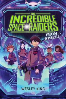 The Incredible Space Raiders from Space! av Wesley King (Innbundet)