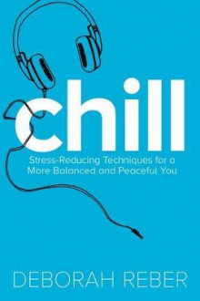 Chill: Stress-Reducing Techniques for a More Balanced, Peaceful You av Deborah Reber (Heftet)