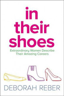 In Their Shoes: Extraordinary Women Describe Their Amazing Careers av Deborah Reber (Heftet)