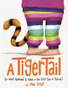 A Tiger Tail: (Or What Happened to Anya on Her First Day of School) av Mike Boldt (Innbundet)