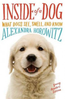 Inside of a Dog -- Young Readers Edition: What Dogs See, Smell, and Know av Alexandra Horowitz (Innbundet)