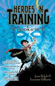 Heroes in Training 4-Books-in-1!: Zeus and the Thunderbolt of Doom; Poseidon and the Sea of Fury; Hades and the Helm of Darkness; Hyperion av Joan Holub (Innbundet)