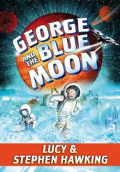 George and the Blue Moon av Lucy Hawking og Stephen Hawking (Innbundet)