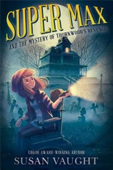 Super Max and the Mystery of Thornwood's Revenge av Susan Vaught (Innbundet)