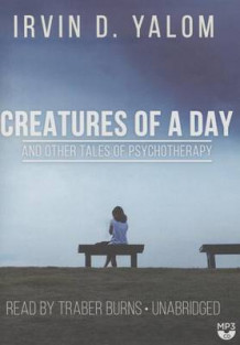 Creatures of a Day, and Other Tales of Psychotherapy av Irvin D Yalom (Lydbok-CD)