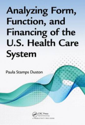 Analyzing Form, Function, and Financing of the U.S. Health Care System av Paula Stamps Duston (Innbundet)