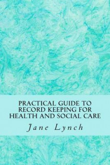 Practical Guide to Record Keeping for Health and Social Care av Jane Lynch (Heftet)