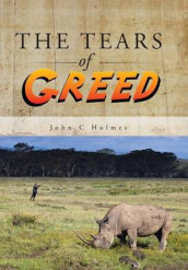 The Tears of Greed av John C Holmes (Innbundet)