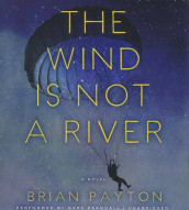 The Wind Is Not a River av Brian Payton (Lydbok-CD)