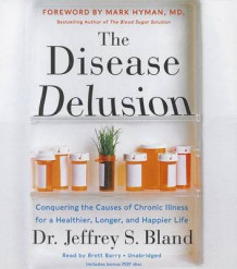The Disease Delusion av Jeffrey S Bland og Dr Mark Hyman (Lydbok-CD)