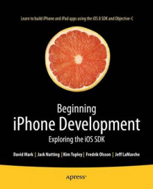 Beginning iPhone Development av Jack Nutting, Fredrik T. Olsson, David Mark, Jeff LaMarche og Kim Topley (Heftet)