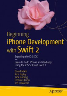 Beginning iPhone Development with Swift 2 2015 av David Mark, Kim Topley, Jack Nutting, Fredrik T. Olsson og Jeff LaMarche (Heftet)