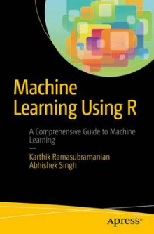 Machine Learning Using R av Karthik Ramasubramanian og Abhishek Singh (Heftet)