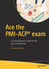Omslag - Ace the PMI-ACP Exam - A Quick Reference Guide for the Busy Professional
