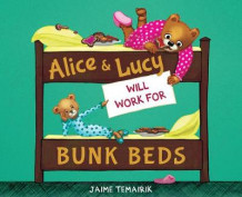 Alice & Lucy Will Work For Bunk Beds av Jaime Temairik (Innbundet)