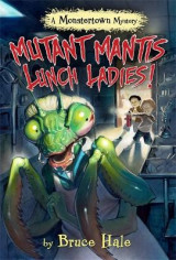 Omslag - Mutant Mantis Lunch Ladies! (a Monstertown Mystery)