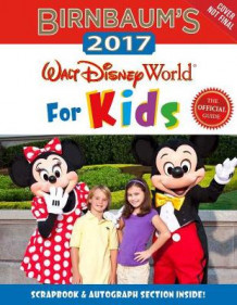 Birnbaum's 2017 Walt Disney World For Kids av Birnbaum Travel Guides (Heftet)