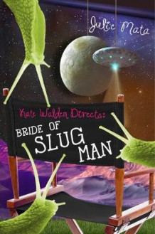 Kate Walden Directs: Bride of Slug Man av Julie Mata (Heftet)
