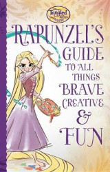 Omslag - Tangled the Series: Rapunzel's Guide to All Things Brave, Creative, and Fun!