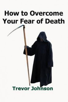 How to Overcome Your Fear of Death av Trevor Johnson (Heftet)