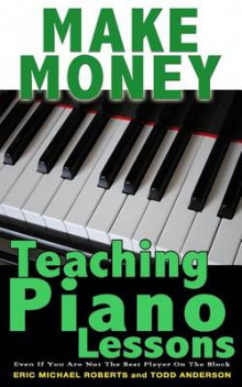 Make Money Teaching Piano Lessons av Todd Anderson og Eric Michael Roberts (Heftet)