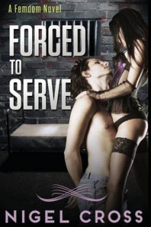 Forced to Serve (an Erotic Femdom Novel) av Nigel Cross (Heftet)