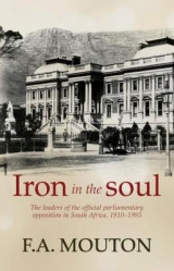 Omslag - Iron in the soul: The leaders of the official parliamentary opposition in South Africa, 1910-1993