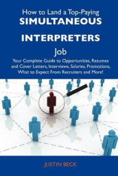 How to Land a Top-Paying Simultaneous Interpreters Job av Justin Beck (Heftet)