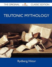 Teutonic Mythology - The Original Classic Edition av Viktor Rydberg (Heftet)