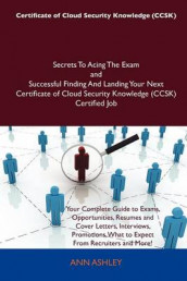 Certificate of Cloud Security Knowledge (Ccsk) Secrets to Acing the Exam and Successful Finding and Landing Your Next Certificate of Cloud Security Kn av Ann Ashley (Heftet)
