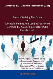 Certified EC-Council Instructor (Cei) Secrets to Acing the Exam and Successful Finding and Landing Your Next Certified EC-Council Instructor (Cei) Cer av Kevin Bryan (Heftet)