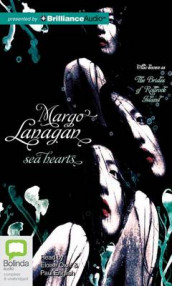Sea Hearts av Margo Lanagan (Lydbok-CD)