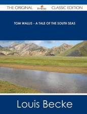 Tom Wallis - A Tale of the South Seas - The Original Classic Edition av Louis Becke (Heftet)