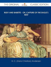 Rudy and Babette - Or, Capture of the Eagle's Nest - The Original Classic Edition av H C (Hans Christian) Andersen og Hans Christian Andersen (Heftet)