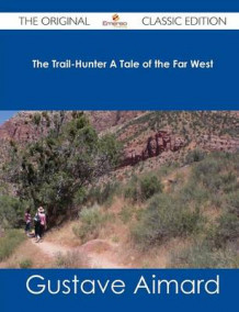 The Trail-Hunter a Tale of the Far West - The Original Classic Edition av Gustave Aimard (Heftet)