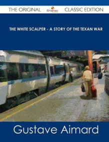 The White Scalper - A Story of the Texan War - The Original Classic Edition av Gustave Aimard (Heftet)