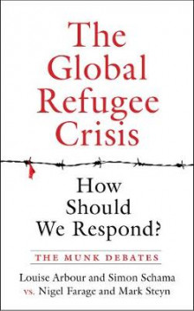 The Global Refugee Crisis: How Should We Respond? av The Honourable Madam Justice Louise Arbour, Simon Schama, Nigel Farage og Mark Steyn (Heftet)