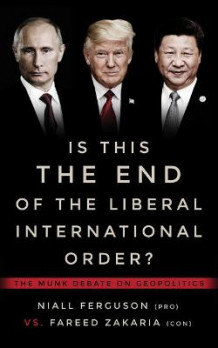 Is This the End of the Liberal International Order? av Niall Ferguson og Fareed Zakaria (Heftet)