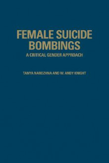 Female Suicide Bombings av Professor W. Andy Knight og Tanya Narozhna (Innbundet)
