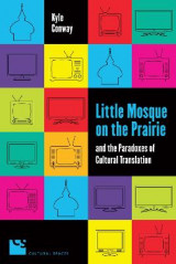 Omslag - Little Mosque on the Prairie and the Paradoxes of Cultural Translation