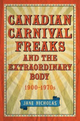 Omslag - Canadian Carnival Freaks and the Extraordinary Body, 1900-1970s