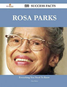Rosa Parks 170 Success Facts - Everything You Need to Know about Rosa Parks av Alan Baker (Heftet)