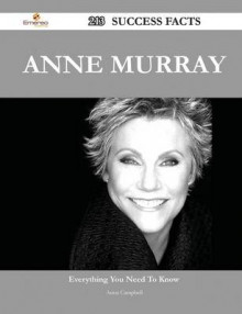 Anne Murray 213 Success Facts - Everything You Need to Know about Anne Murray av Anna Campbell (Heftet)