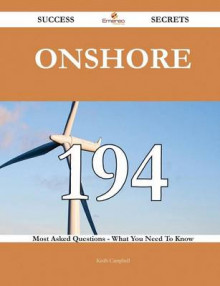Onshore 194 Success Secrets - 194 Most Asked Questions on Onshore - What You Need to Know av Keith Campbell (Heftet)