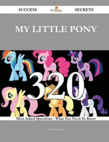 My Little Pony 320 Success Secrets - 320 Most Asked Questions on My Little Pony - What You Need to Know av David Garrett (Heftet)