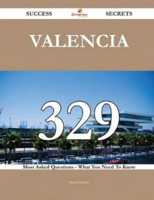 Valencia 329 Success Secrets - 329 Most Asked Questions on Valencia - What You Need to Know av Susan Hinton (Heftet)
