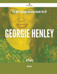 The Most Comprehensive Guide Yet of Georgie Henley - 47 Facts av Adam Stout (Heftet)