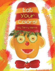 Eat Your Colors! av Terry Harris (Heftet)