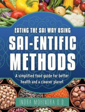 Eating the Sai Way Using Sai-Entific Methods av Indra Mohindra O D (Innbundet)